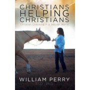 Christians Helping Christians, Christian Coaching in a Secular World by William Perry