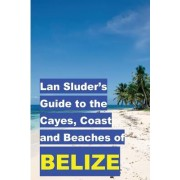 LAN Sluder's Guide to the Cayes, Coast and Beaches of Belize