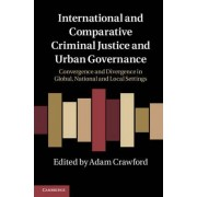 International and Comparative Criminal Justice and Urban Governance by Adam Crawford