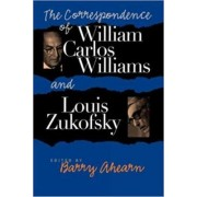 The Correspondence of William Carlos Williams and Louis Zukofsky by Barry Ahearn