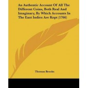 An Authentic Account Of All The Different Coins, Both Real And Imaginary, By Which Accounts In The East Indies Are Kept (1766) by Thomas Brooks