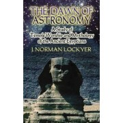 The Dawn of Astronomy by J. Norman Lockyer