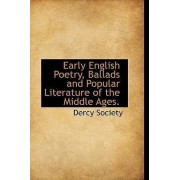 Early English Poetry, Ballads and Popular Literature of the Middle Ages. by Dercy Society