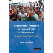 Constitutional Protection of Human Rights in Latin America by Allan R. Brewer-Carias
