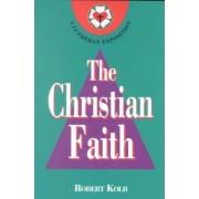 Christian Faith: a Lutheran Exposition by R a Kolb