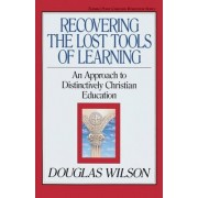 Recovering the Lost Tools of Learning by Douglas Wilson
