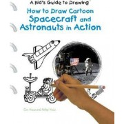 How to Draw Cartoon Spacecraft and Astronauts in Action by Curt Visca