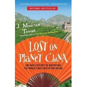 Lost on Planet China by J Maarten Troost