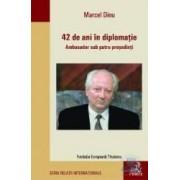 42 de ani in diplomatie - Marcel Dinu
