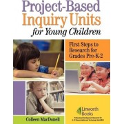 Project-Based Inquiry Units for Young Children by Colleen MacDonell