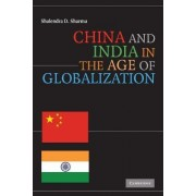China and India in the Age of Globalization by Shalendra D. Sharma