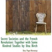 Secret Societies and the French Revolution by Una Pope-Hennessy