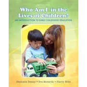 Who Am I in the Lives of Children? an Introduction to Early Childhood Education with Enhanced Pearson Etext -- Access Card Package by Stephanie Feeney