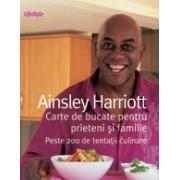 Carte de bucate pentru prieteni și familie. Peste 200 de tentații culinare