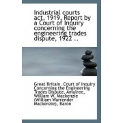 Industrial Courts ACT, 1919. Report by a Court of Inquiry Concerning the Engineering Trades Dispute, by Britain Court of Inquiry Concerning the