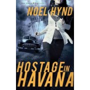 Hostage in Havana: The Cuban Trilogy, Book 1 by Noel Hynd