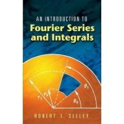 An Introduction to Fourier Series and Integrals by Robert T. Seeley