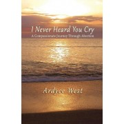 I Never Heard You Cry: A Compassionate Journey Through Abortion