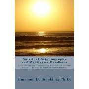 Spiritual Autobiography and Meditation Handbook by Emerson D Brooking Ph D