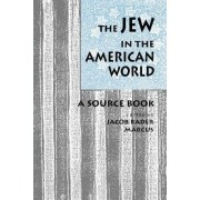 The Jew in the American World by Jacob Rader Marcus
