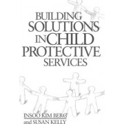 Building Solutions in Child Protective Services by Insoo Kim Berg