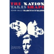 Nation Takes Shape, 1789-1837 by Marcus Cunliffe