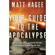 Your Guide to the Apocalypse: What you Should Know Before the World Comes to an End by Matthew Hagee