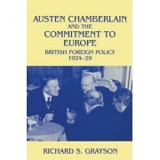 Austen Chamberlain and the Commitment to Europe by Richard S. Grayson