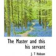 The Master and This His Servant by Jonathan Todd Hobson