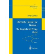 Stochastic Calculus for Finance: v. 1 by Steven E. Shreve