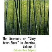 The Linwoods, Or, Sixty Years Since in America, Volume II by Catharine Maria Sedgwick