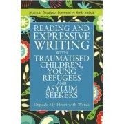 Reading and Expressive Writing with Traumatised Children, Young Refugees and Asylum Seekers by Marion Baraitser