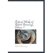 Poetical Works of Robert Browning, Volume I by Robert Browning