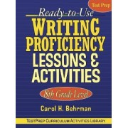 Ready-to-Use Writing Proficiency Lessons and Activities: 8th Grade Level by Carol H. Behrman