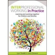 Interprofessional Working in Practice: Learning and Working Together for Children and Families by Lyn Trodd