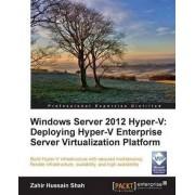 Windows Server 2012 HyperV: Deploying the HyperV Enterprise Server Virtualization Platform by Zahir Hussain Shah