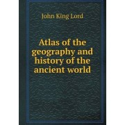 Atlas of the geography and history of the ancient world by King Lord John