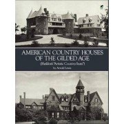 American Country Houses of the Gilded Age (Sheldon's Artistic Country-Seats) by Arnold Lewis