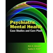Psychiatric Mental Health Case Studies and Care Plans by Kim A. Jakopac