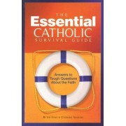 The Essential Catholic Survival Guide by Catholic Answers
