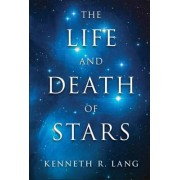 The Life and Death of Stars by Kenneth R. Lang