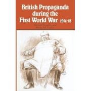 British Propaganda during the First World War, 1914-18 by Michael L. Sanders