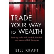 Trade Your Way to Wealth by Bill Kraft