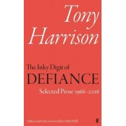The Inky Digit of Defiance: Tony Harrison: Selected Prose 1966-2016