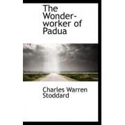 The Wonder-Worker of Padua by Professor Charles Warren Stoddard