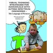 Visual Thinking Strategies for Individuals with Autism Spectrum Disorders - the Language of Pictures by Ellyn Lucas Arwood