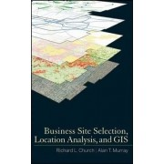 Business Site Selection, Location Analysis and GIS by Richard L. Church