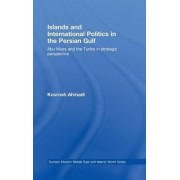 Islands and International Politics in the Persian Gulf by Kourosh Ahmadi