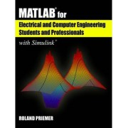 MATLAB for Electrical and Computer Engineering Students and Professionals with Simulink by Roland Priemer