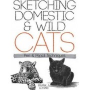 Sketching Domestic and Wild Cats by Frank J. Lohan
